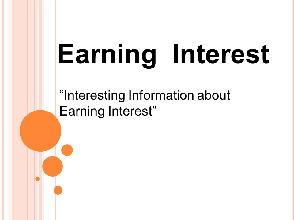 Earning Interest Interesting Information about Earning Interest
