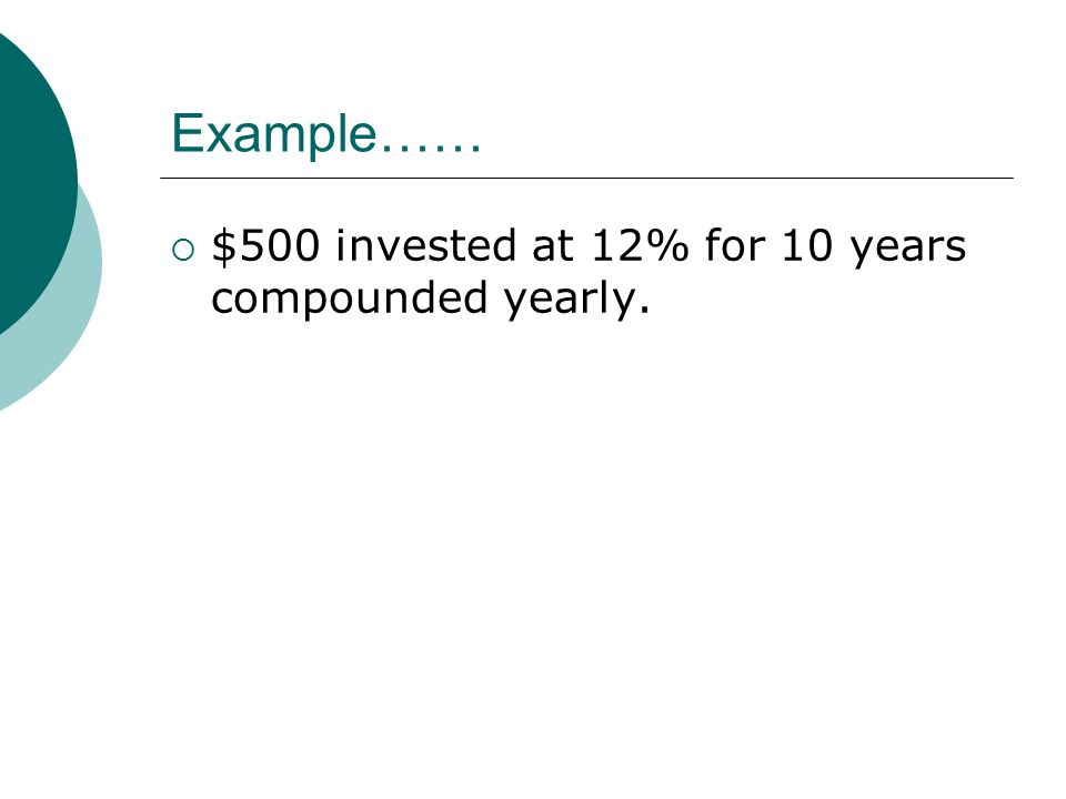 Answer……  Problem:  $500 invested at 12% for 10 years compounded yearly.  Answer:
