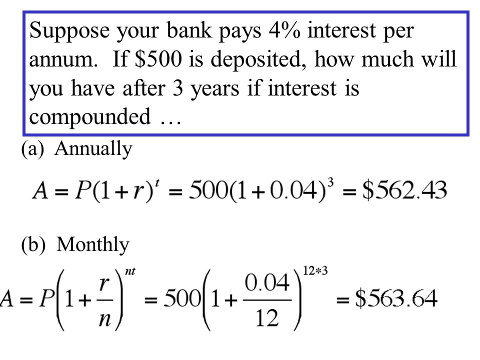 (a) Annually (b) Monthly Suppose your bank pays 4% interest per annum. If $500 is deposited, how much will you have after 3 years if interest is compo
