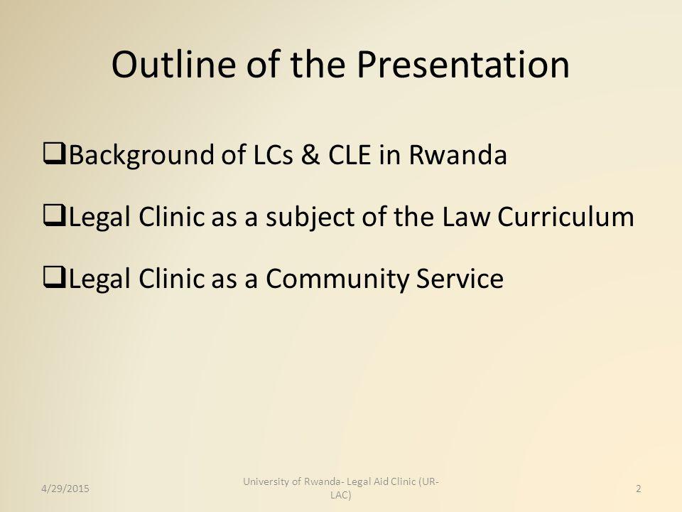 In details... 4/29/20153 University of Rwanda- Legal Aid Clinic (UR- LAC)