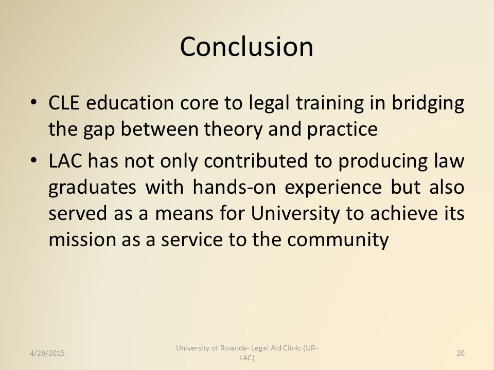 Conclusion CLE education core to legal training in bridging the gap between theory and practice LAC has not only contributed to producing law graduate