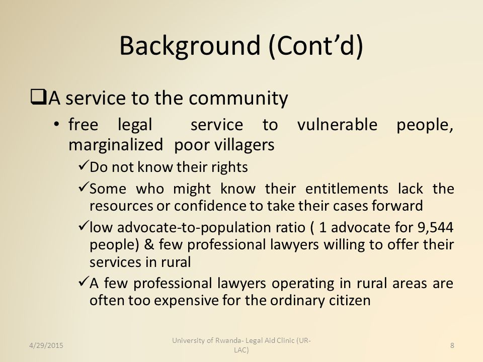 Background (Cont'd)  A service to the community free legal service to vulnerable people, marginalized poor villagers Do not know their rights Some wh