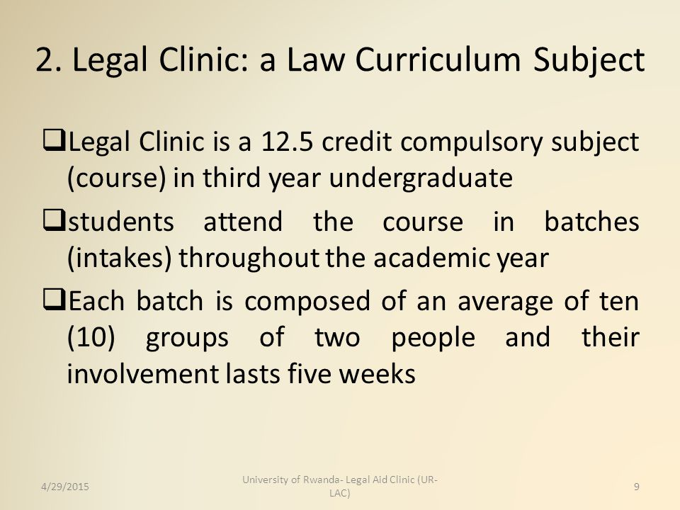 2. Legal Clinic: a Law Curriculum Subject  Legal Clinic is a 12.5 credit compulsory subject (course) in third year undergraduate  students attend th