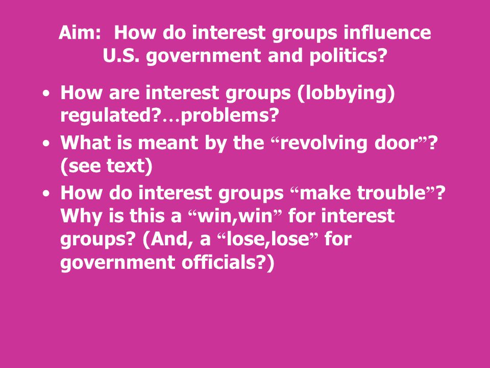 Aim: How do interest groups influence U.S. government and politics.