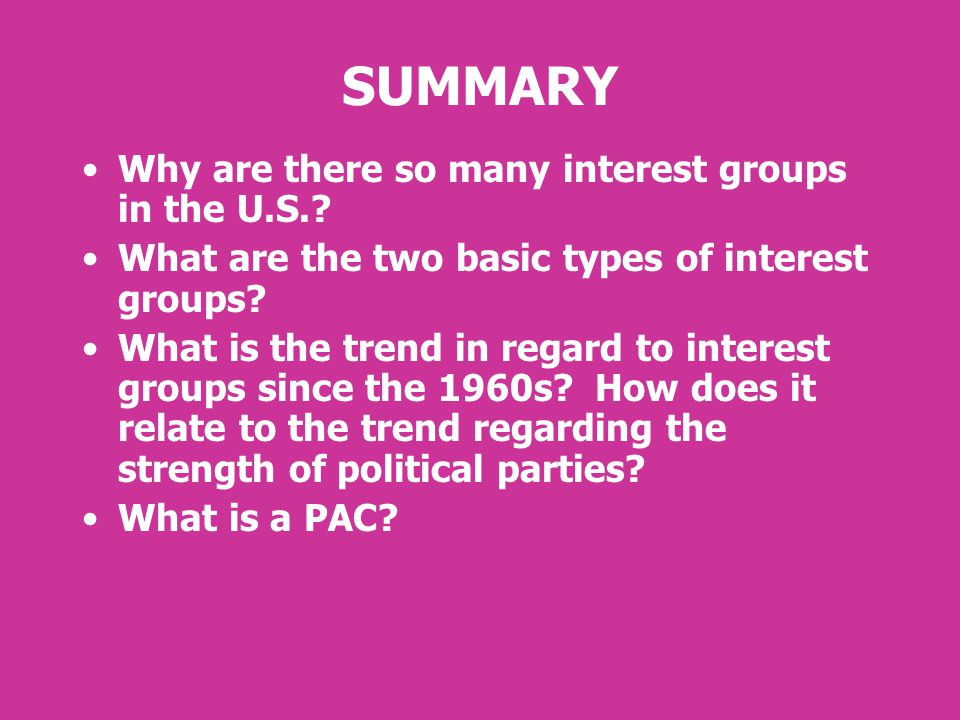 SUMMARY Why are there so many interest groups in the U.S..