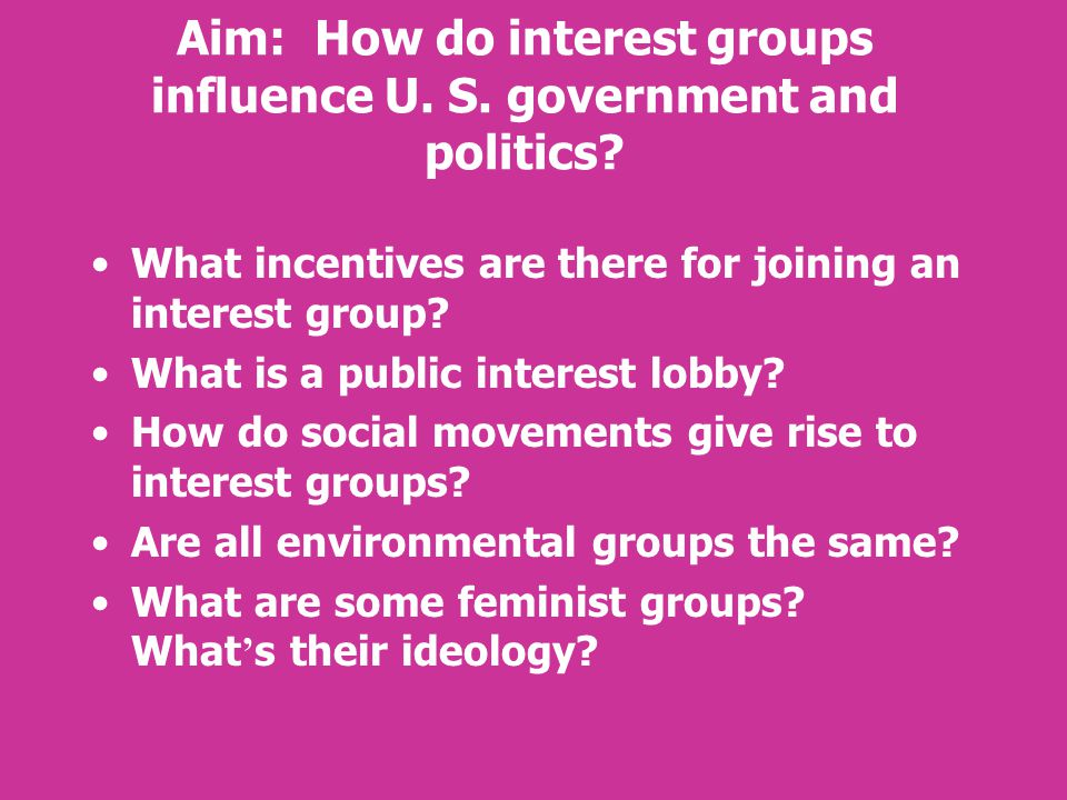 Aim: How do interest groups influence U. S. government and politics.