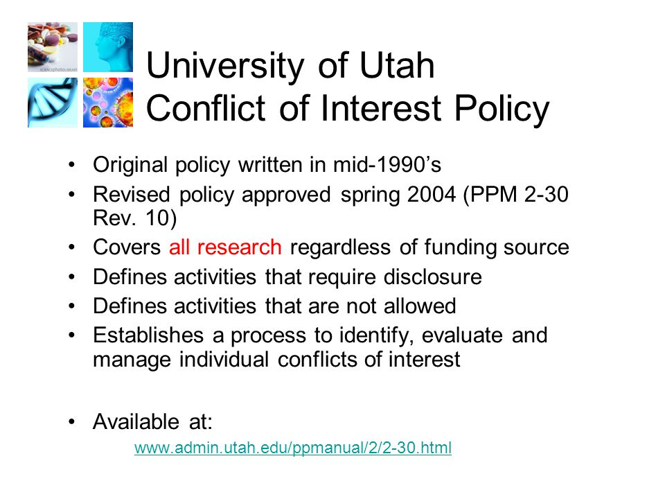 University of Utah Conflict of Interest Policy Original policy written in mid-1990's Revised policy approved spring 2004 (PPM 2-30 Rev.