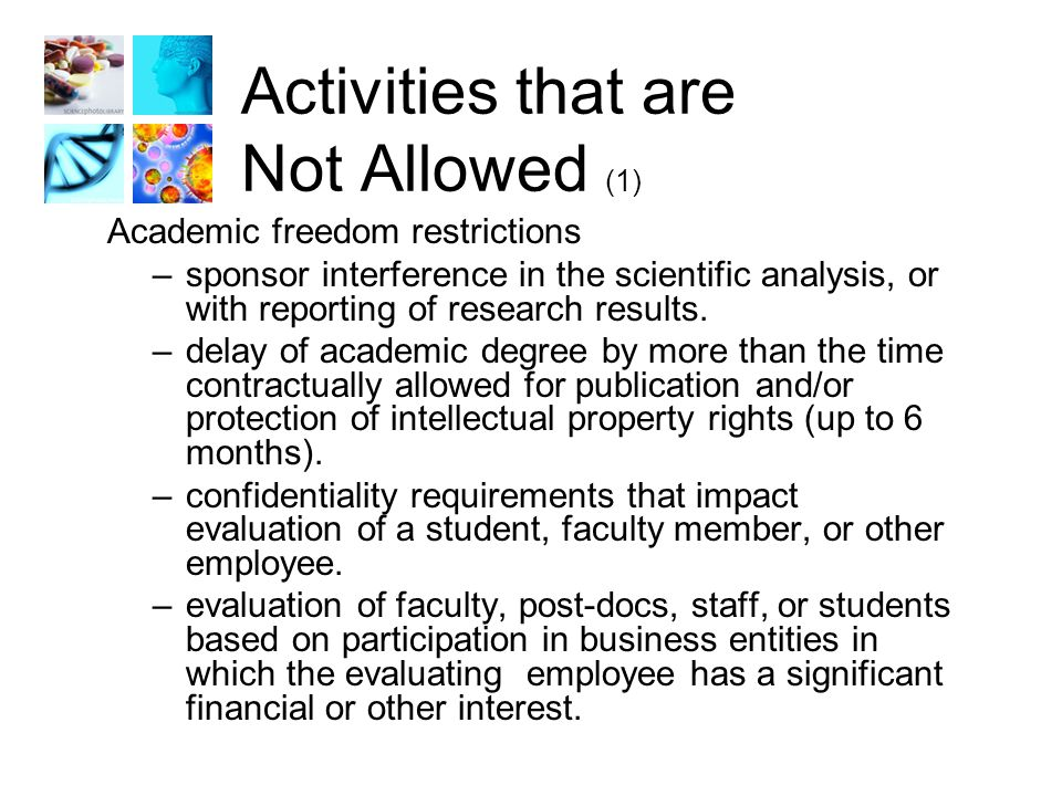 Activities that are Not Allowed (1) Academic freedom restrictions –sponsor interference in the scientific analysis, or with reporting of research results.