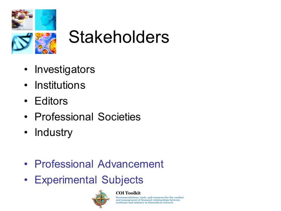 Stakeholders Investigators Institutions Editors Professional Societies Industry Professional Advancement Experimental Subjects