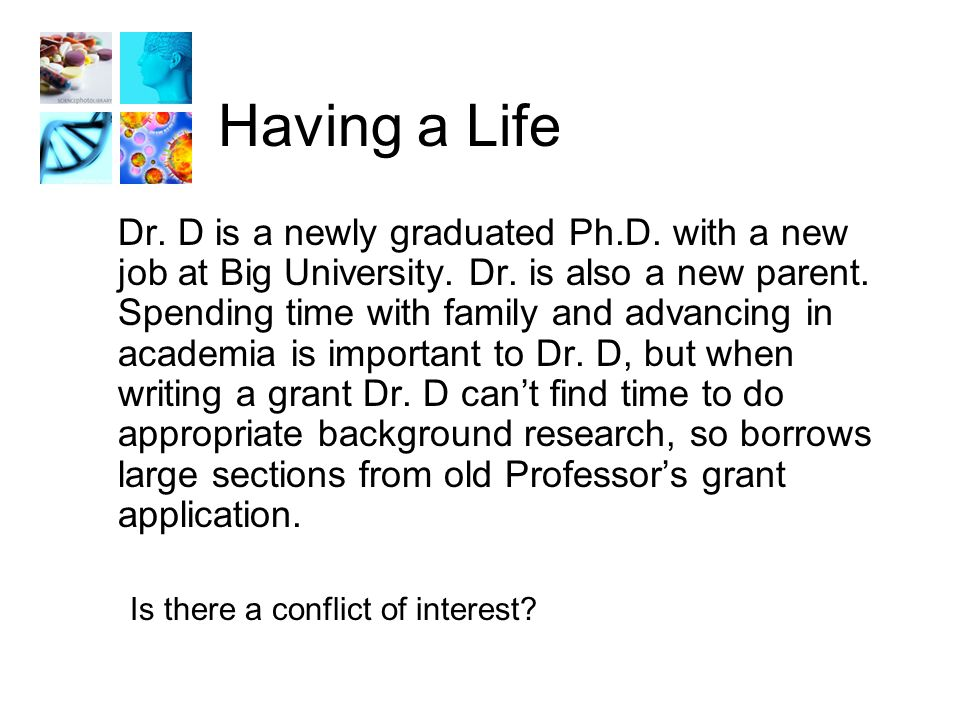 Having a Life Dr. D is a newly graduated Ph.D. with a new job at Big University.