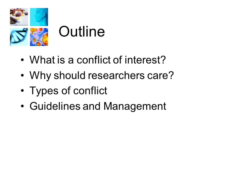 Outline What is a conflict of interest. Why should researchers care.