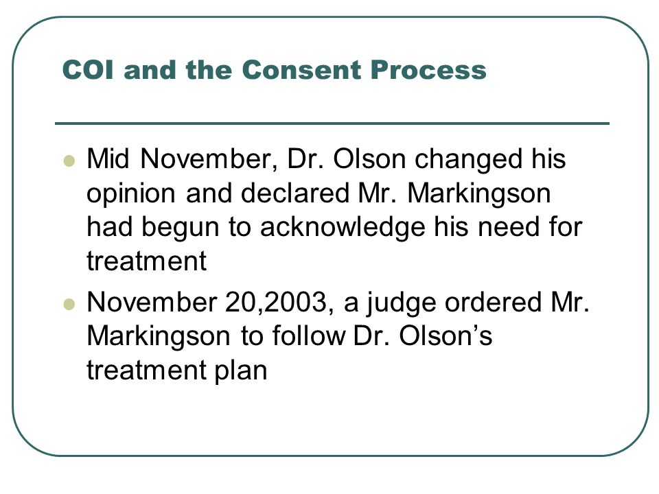 COI and the Consent Process November 21, 2003, the subject signed an informed consent document to be a volunteer in the antipsychotic drug study called CAFÉ, Comparison of Atypicals for First Episode (randomization between Zyprexa, Risperdal or Seroquel).