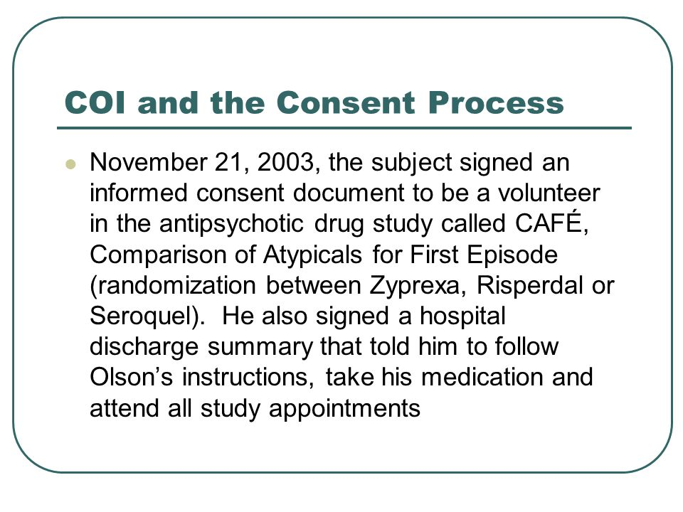 COI and the Consent Process Winter, 2003, 2004 Markingson received Seroquel®, is a psychotropic agent belonging to a chemical class, the dibenzothiazepine derivatives