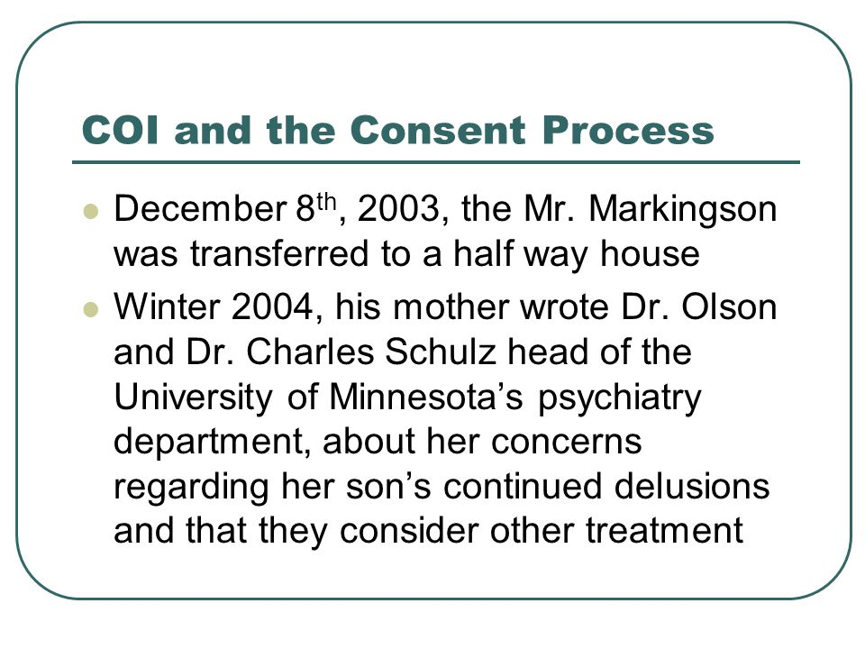 COI and the Consent Process According to Alan Sugar MD, chair of the New England Institutional Review Board and professor of Medicine at BU, the problem is exacerbated when people are vulnerable, such as psychiatric patients.
