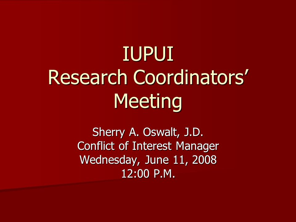 IUPUI Research Coordinators' Meeting Sherry A. Oswalt, J.D.