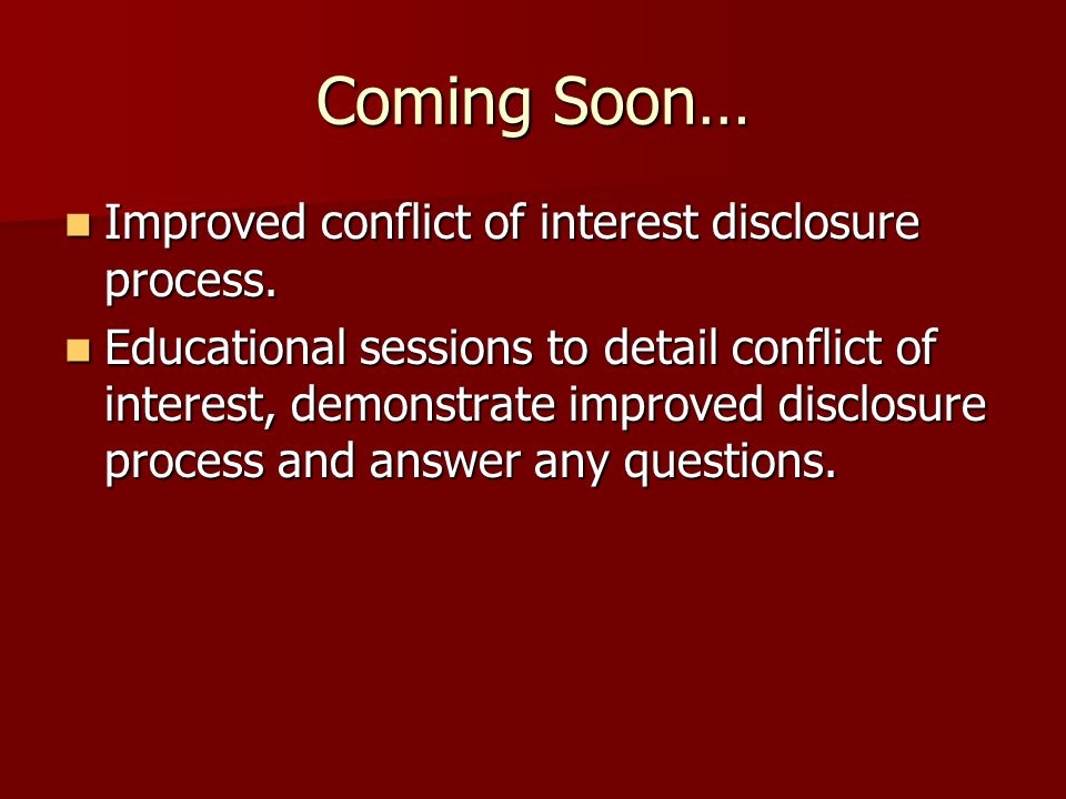 Coming Soon… Improved conflict of interest disclosure process.
