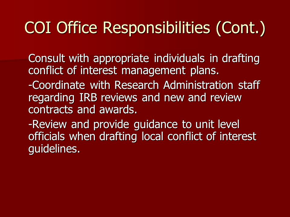 COI Office Responsibilities (Cont.) Consult with appropriate individuals in drafting conflict of interest management plans.