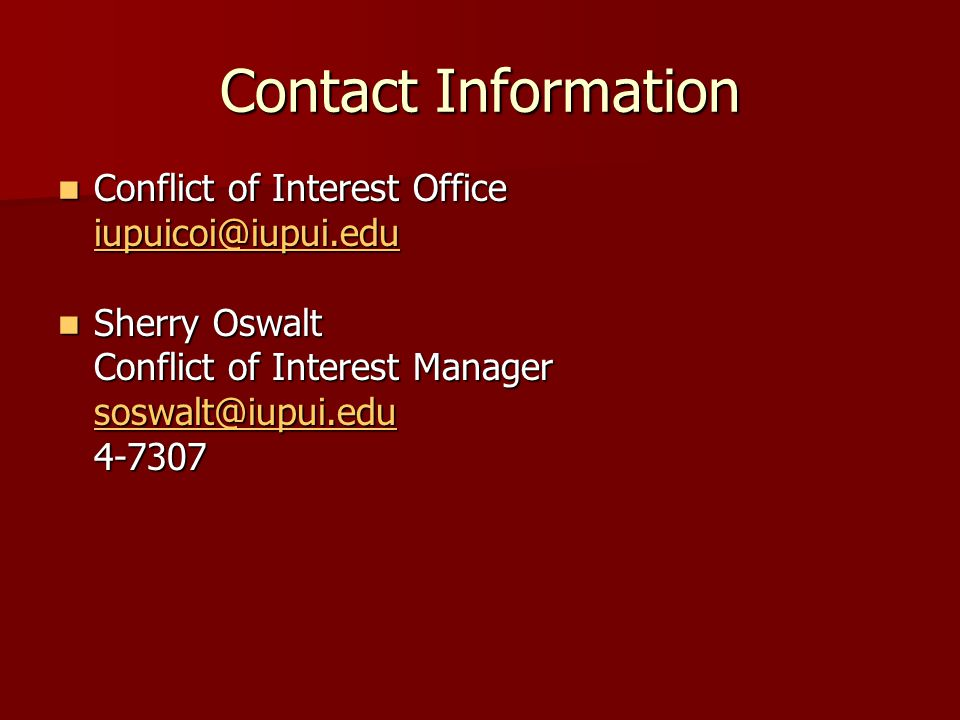 Contact Information Conflict of Interest Office Conflict of Interest Office iupuicoi@iupui.edu Sherry Oswalt Sherry Oswalt Conflict of Interest Manager soswalt@iupui.edu 4-7307