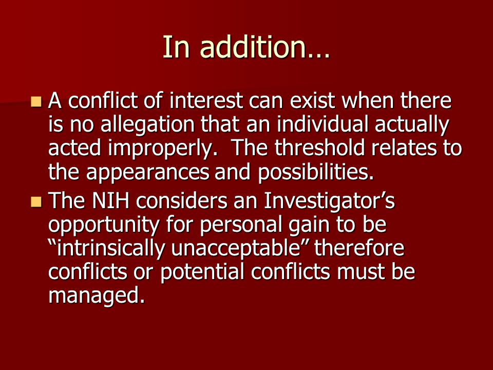 COI General Rule A conflict of interest always involve the appearance or actual use of an individual's authority for personal and/or financial gain.