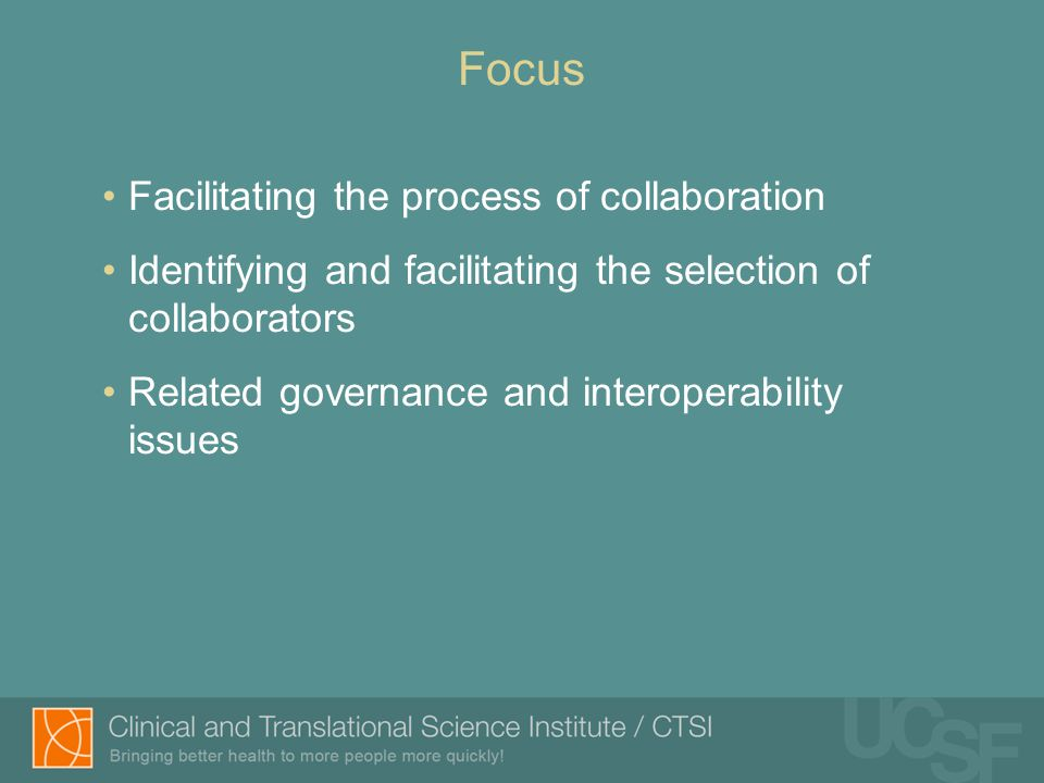Facilitating the process of collaboration Identifying and facilitating the selection of collaborators Related governance and interoperability issues Focus