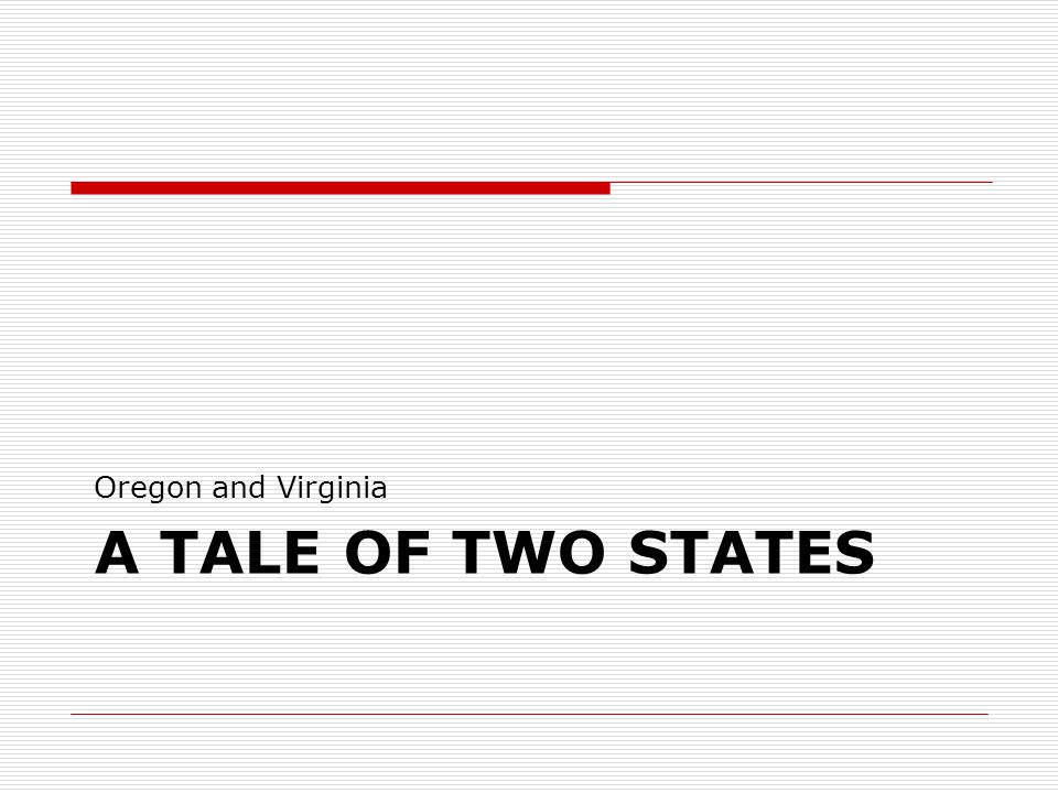 A TALE OF TWO STATES Oregon and Virginia