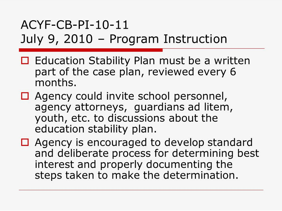 ACYF-CB-PI-10-11 July 9, 2010 – Program Instruction  Education Stability Plan must be a written part of the case plan, reviewed every 6 months.