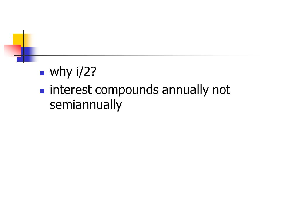why i/2? interest compounds annually not semiannually