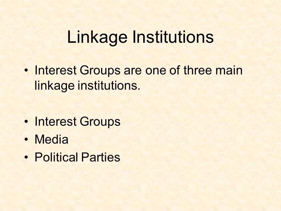 Linkage Institutions Interest Groups are one of three main linkage institutions.
