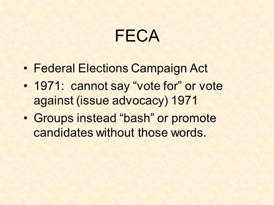 """FECA Federal Elections Campaign Act 1971: cannot say """"vote for"""" or vote against (issue advocacy) 1971 Groups instead """"bash"""" or promote candidates with"""
