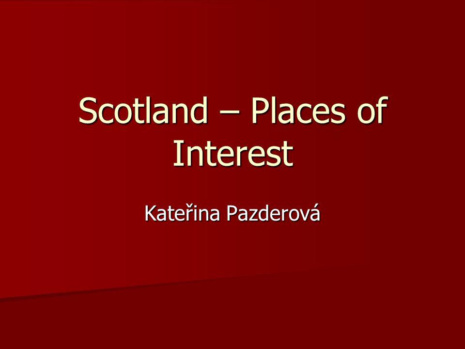 Scotland – Places of Interest Kateřina Pazderová