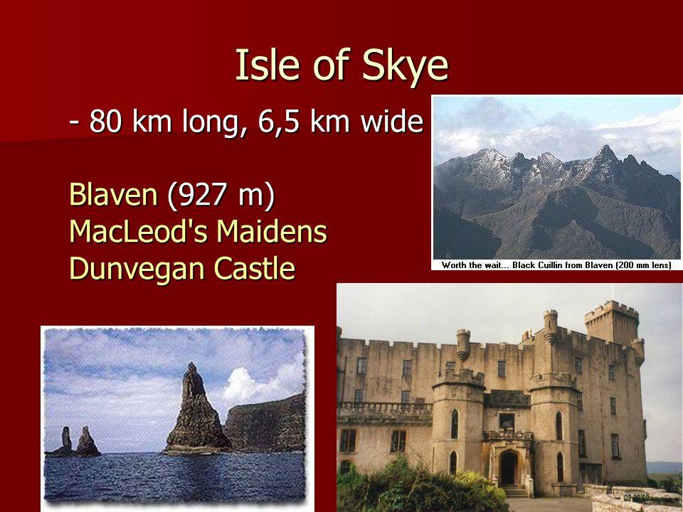 Isle of Skye - 80 km long, 6,5 km wide Blaven (927 m) MacLeod s Maidens Dunvegan Castle
