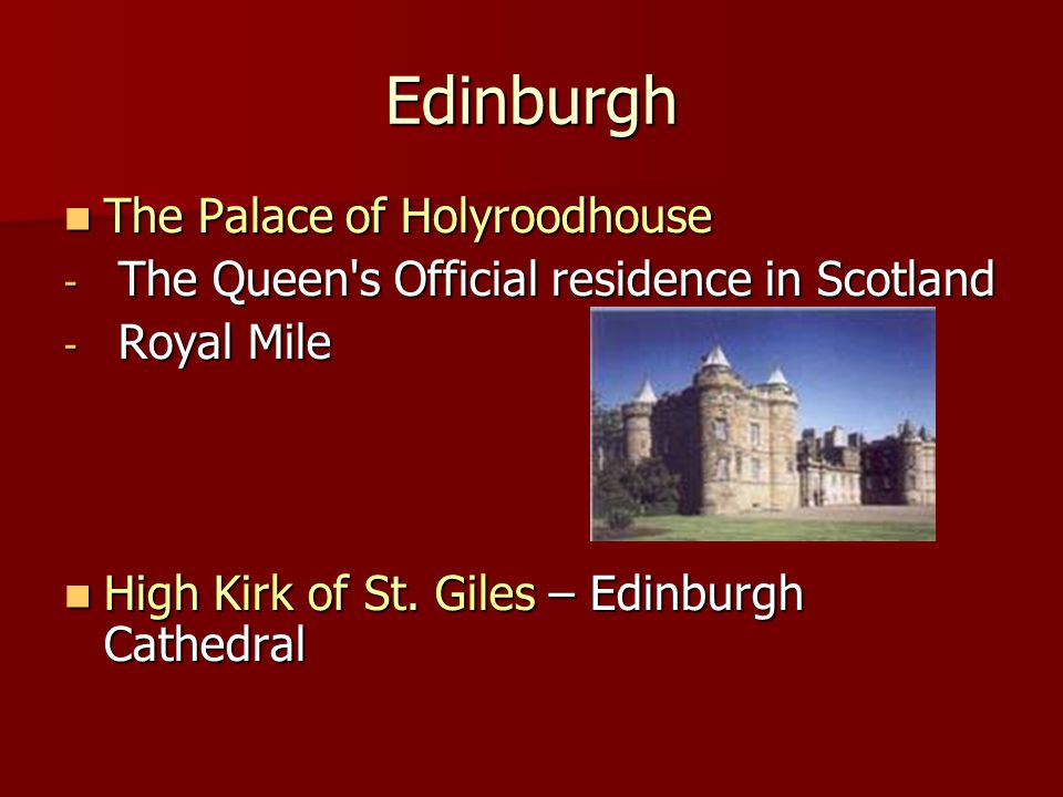 Edinburgh The Palace of Holyroodhouse The Palace of Holyroodhouse - The Queen s Official residence in Scotland - Royal Mile High Kirk of St.