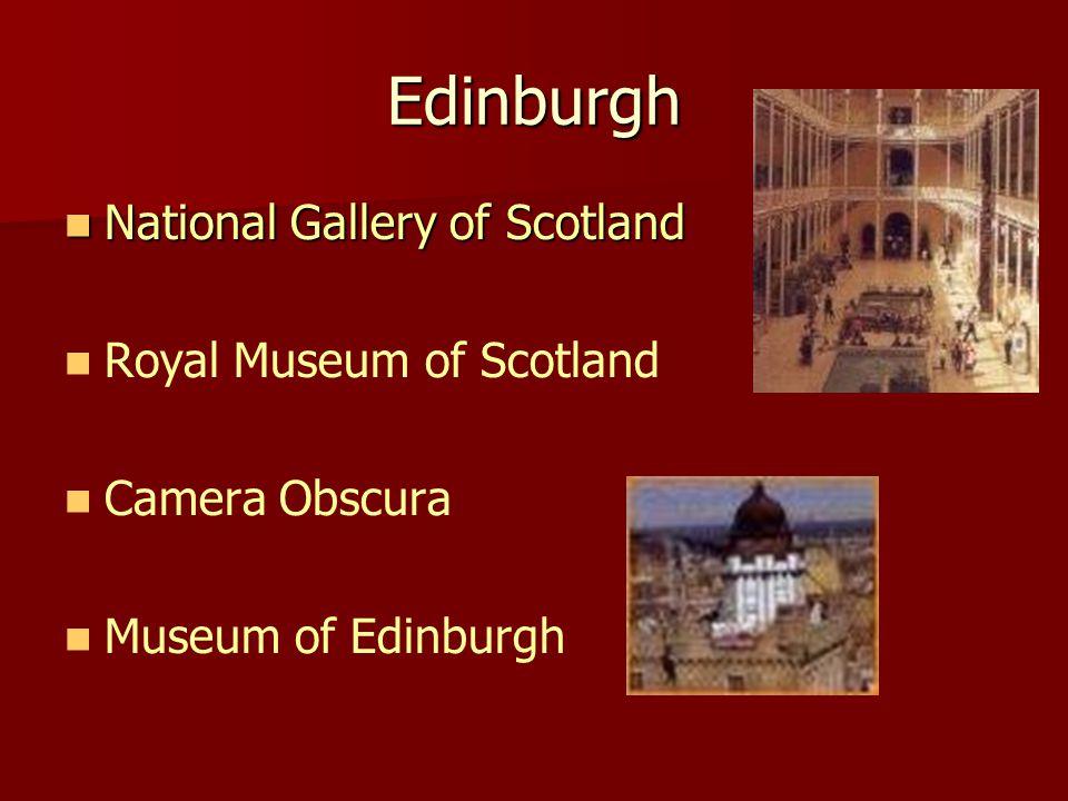 Edinburgh National Gallery of Scotland National Gallery of Scotland Royal Museum of Scotland Camera Obscura Museum of Edinburgh