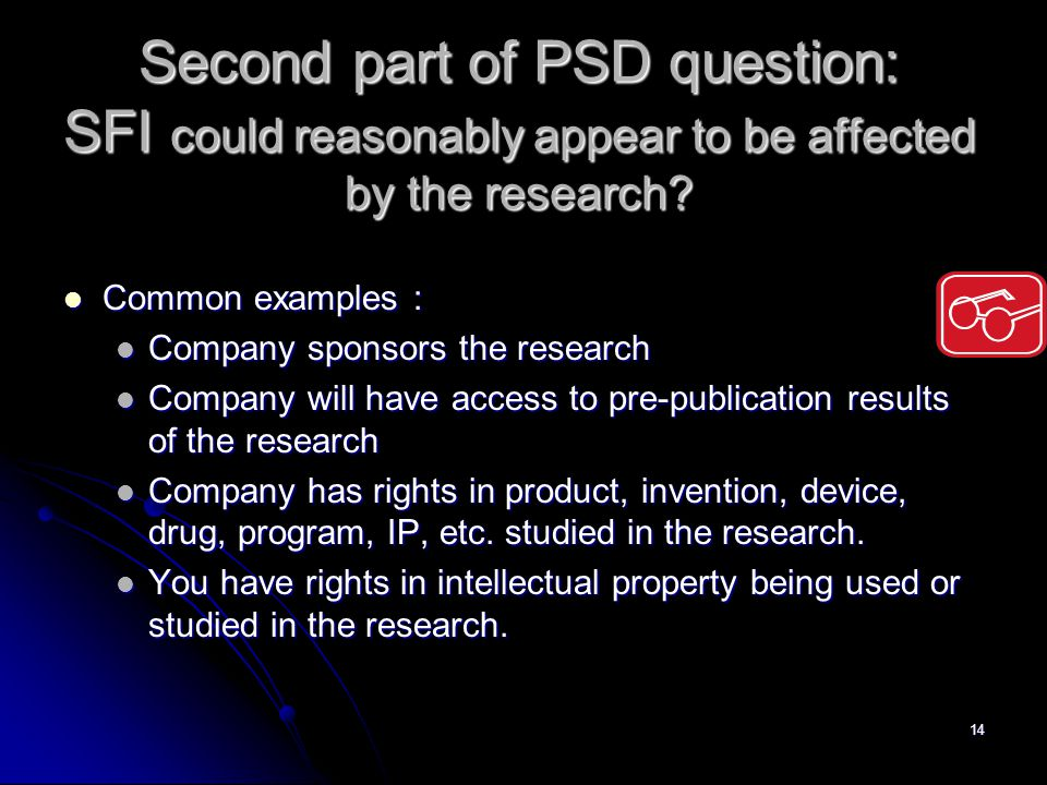 14 Second part of PSD question: SFI could reasonably appear to be affected by the research.