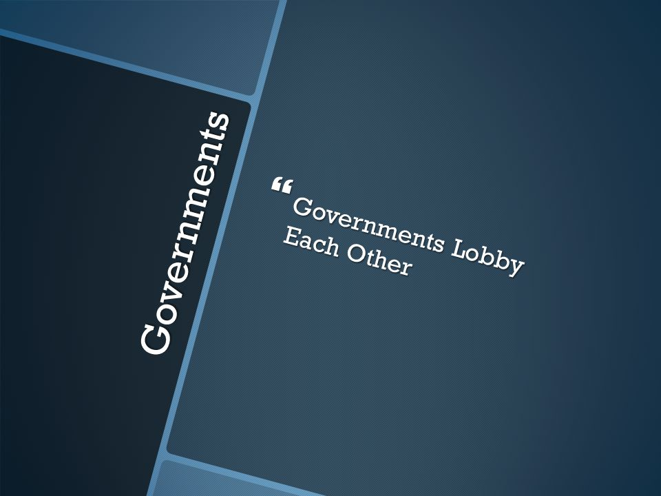 Governments  Governments Lobby Each Other