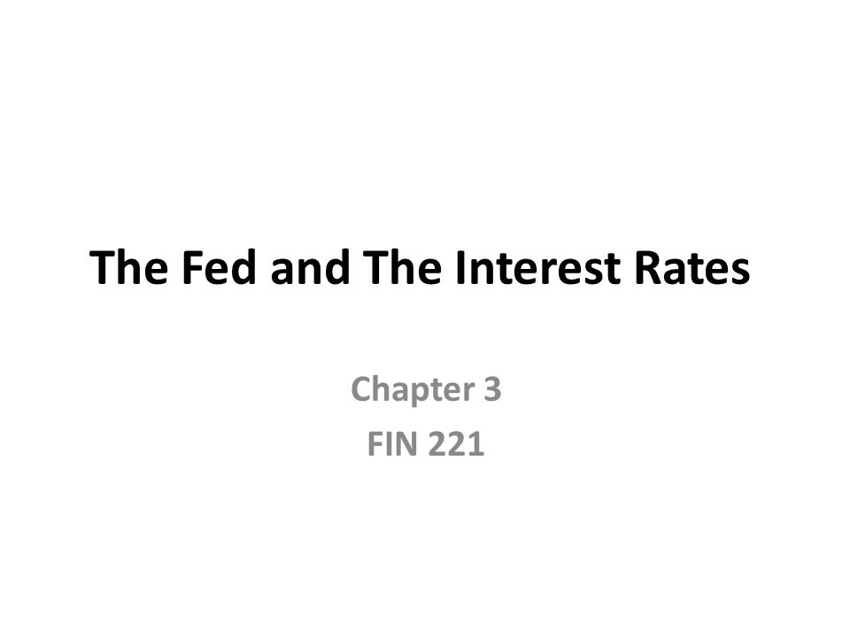 The Fed and The Interest Rates Chapter 3 FIN 221