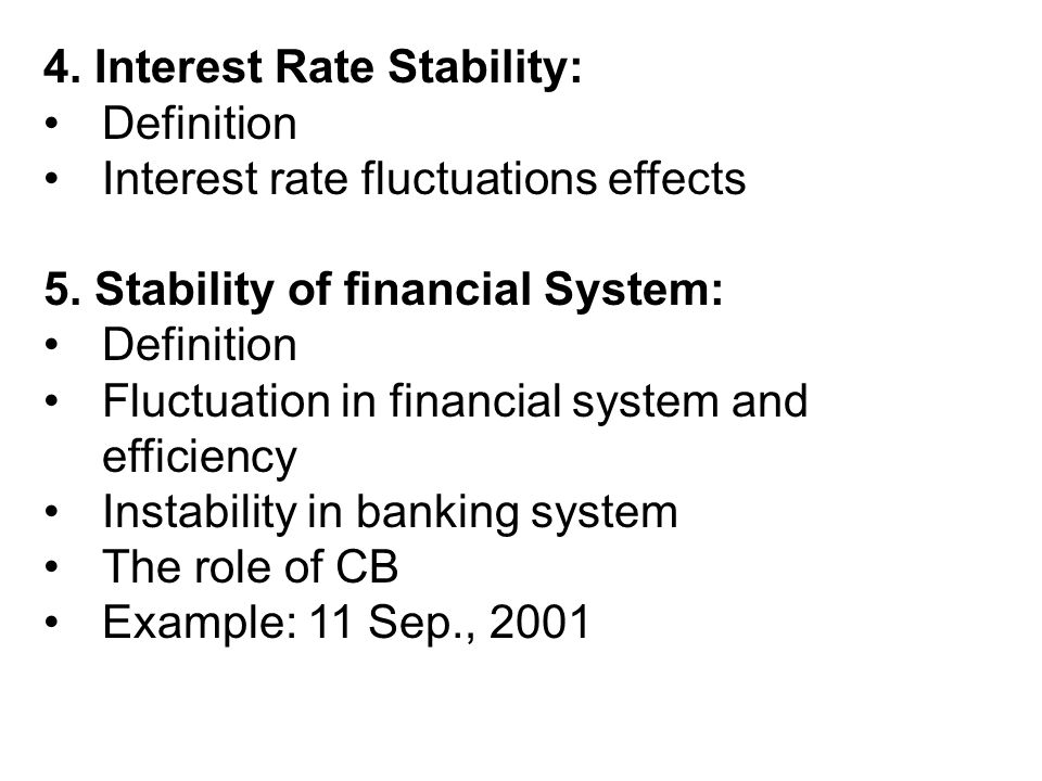 4.Interest Rate Stability: Definition Interest rate fluctuations effects 5.