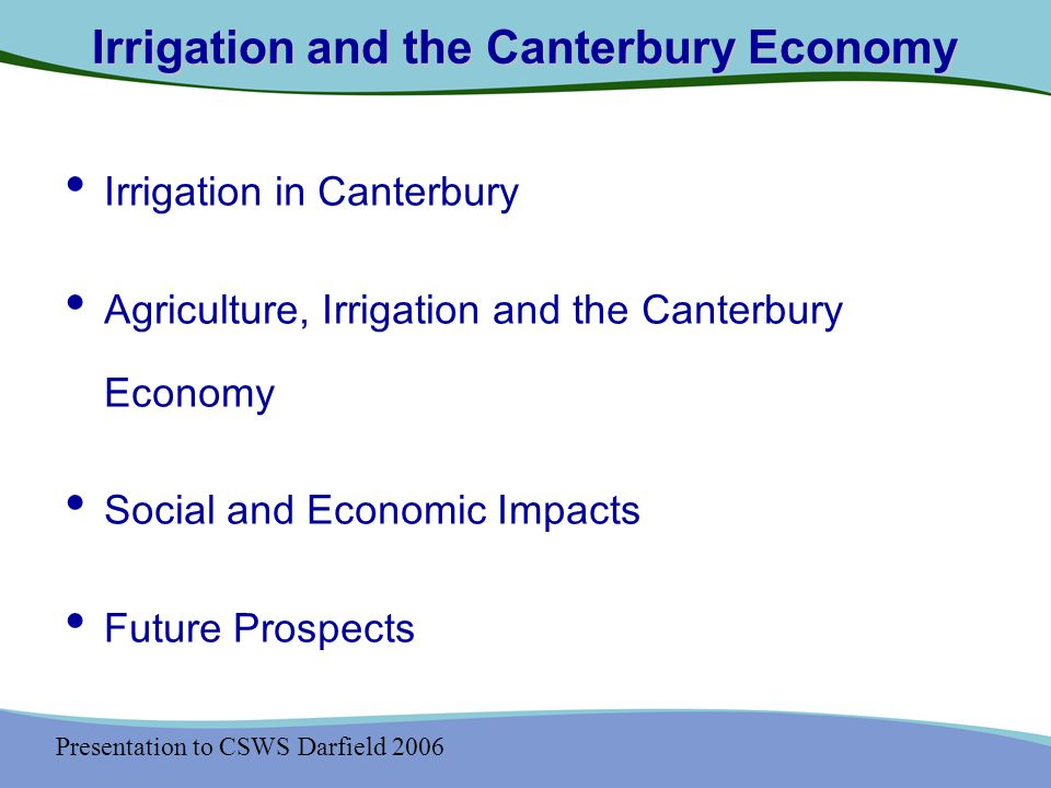 Presentation to CSWS Darfield 2006 Future Prospects It may well be that community irrigation schemes provide one of the most potent forces for regional development and social stability in agricultural areas of New Zealand