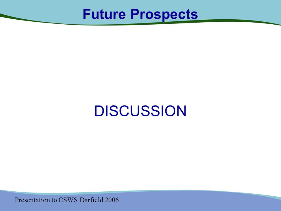 Presentation to CSWS Darfield 2006 Future Prospects DISCUSSION