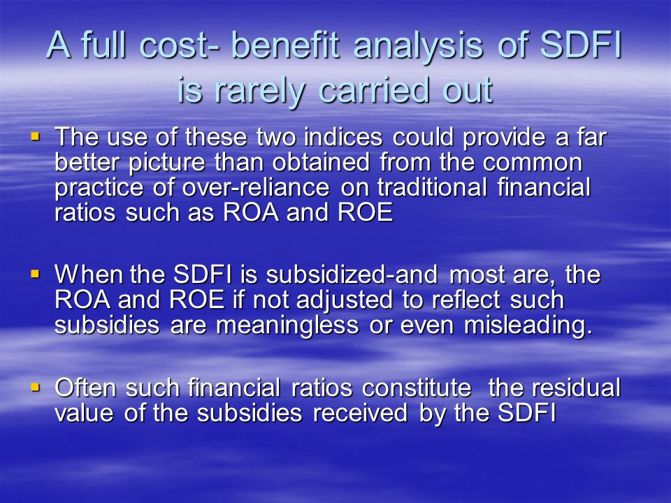 A full cost- benefit analysis of SDFI is rarely carried out  The use of these two indices could provide a far better picture than obtained from the c