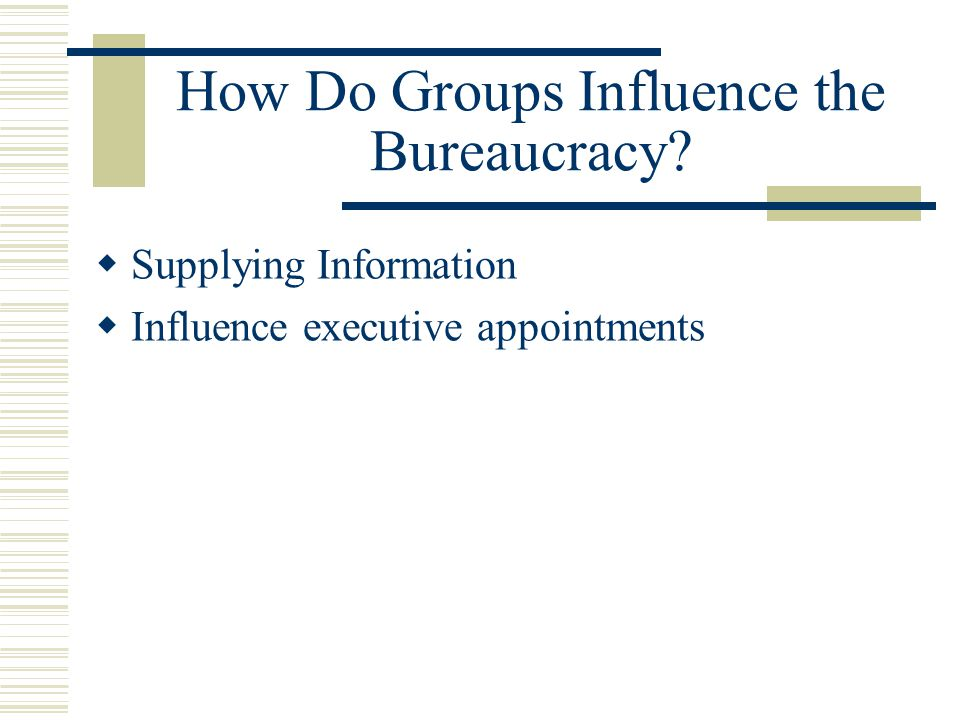 How Do Groups Influence the Bureaucracy  Supplying Information  Influence executive appointments