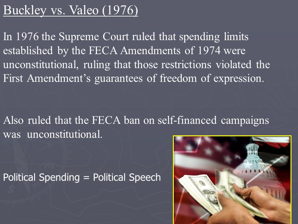 In 1976 the Supreme Court ruled that spending limits established by the FECA Amendments of 1974 were unconstitutional, ruling that those restrictions