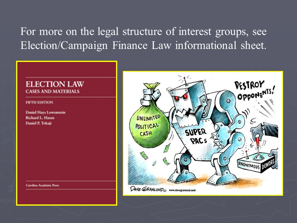 For more on the legal structure of interest groups, see Election/Campaign Finance Law informational sheet.
