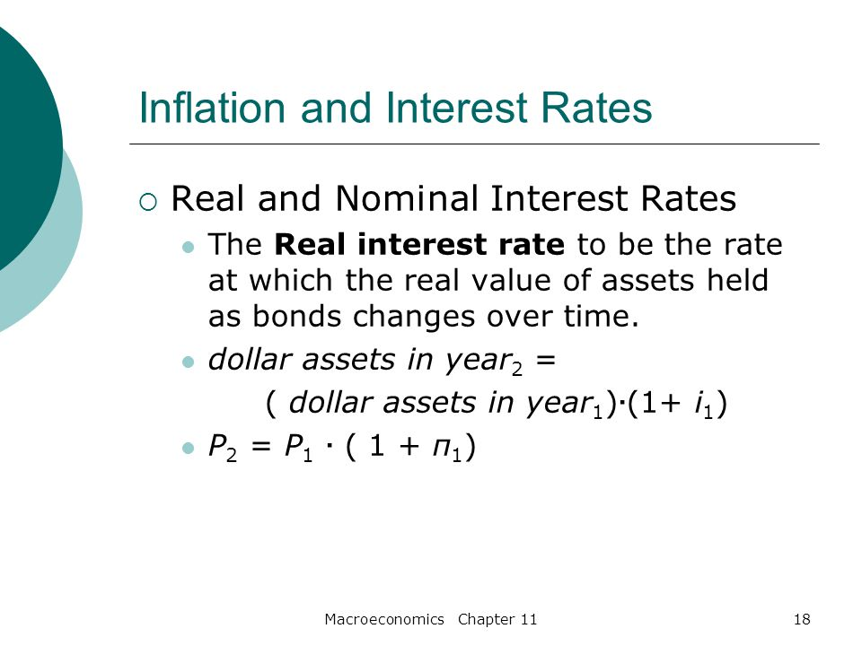 Macroeconomics Chapter 1118 Inflation and Interest Rates  Real and Nominal Interest Rates The Real interest rate to be the rate at which the real value of assets held as bonds changes over time.