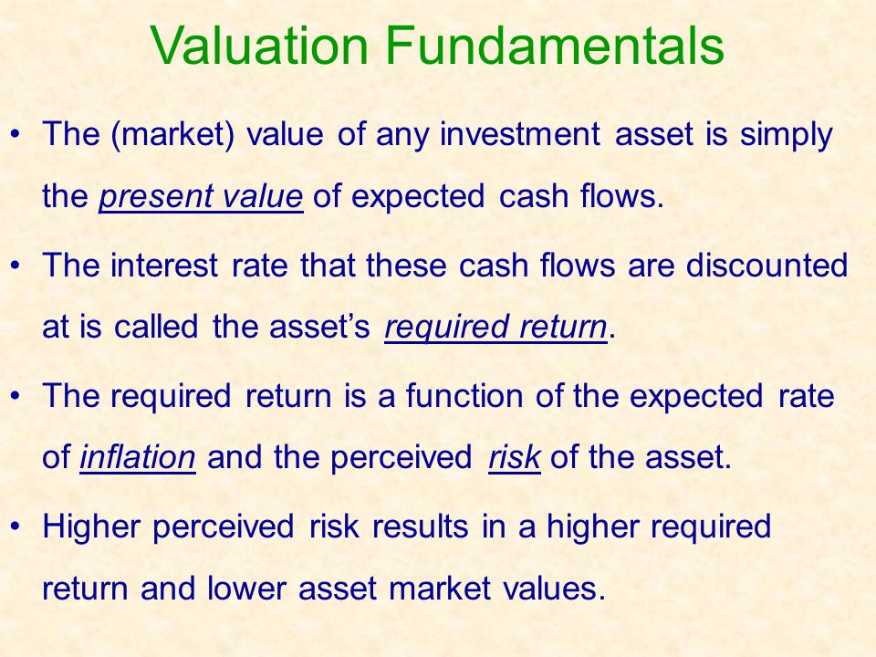 Valuation Fundamentals The (market) value of any investment asset is simply the present value of expected cash flows. The interest rate that these cas