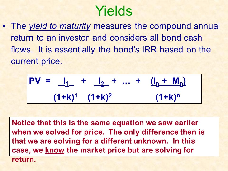 The yield to maturity measures the compound annual return to an investor and considers all bond cash flows. It is essentially the bond's IRR based on