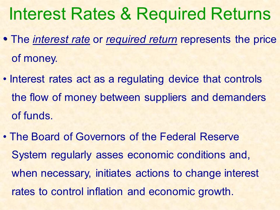 Interest Rates & Required Returns Interest rates represent the compensation that a demander of funds must pay a supplier.