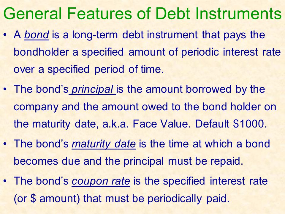 General Features of Debt Instruments A bond is a long-term debt instrument that pays the bondholder a specified amount of periodic interest rate over