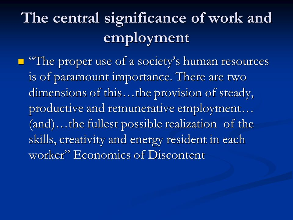 The central significance of work and employment The proper use of a society's human resources is of paramount importance.