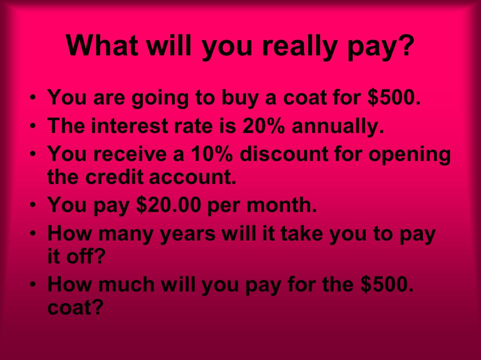 What will you really pay. You are going to buy a coat for $500.